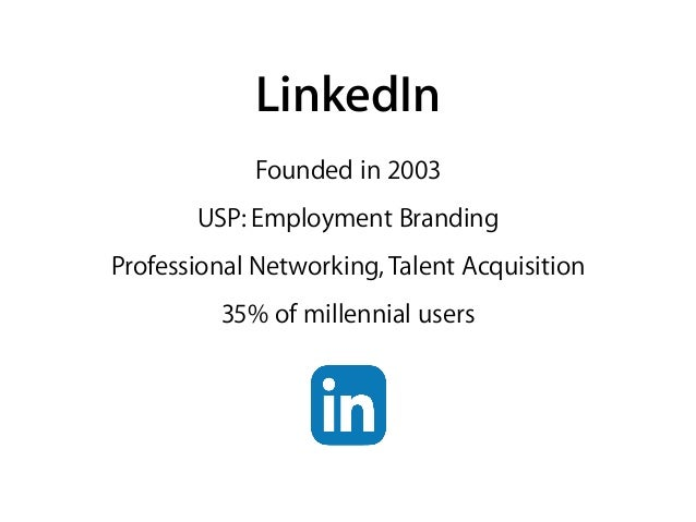 Founded in 2003 USP: Employment Branding Professional Networking, Talent Acquisition 35% of millennial users LinkedIn