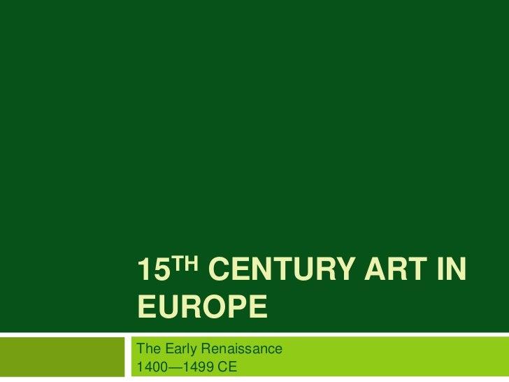 15TH CENTURY ART INEUROPEThe Early Renaissance1400—1499 CE