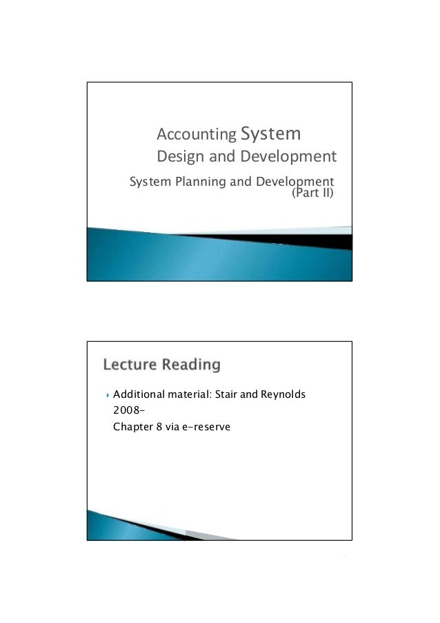 (Part II)  Additional material: Stair and Reynolds 2008- Chapter 8 via e-reserve  System Planning and Development Accoun...