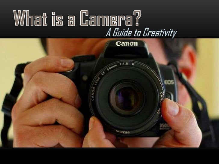 What is a Camera?<br />A Guide to Creativity<br />
