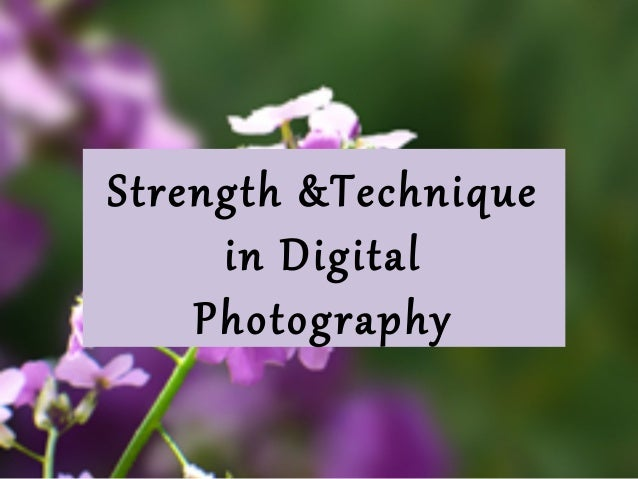 Strength &Technique  in Digital  Photography