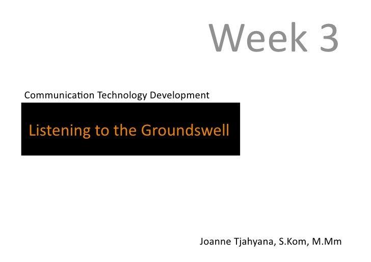 Week3 Communica5onTechnologyDevelopment   ListeningtotheGroundswell                                       Joan...