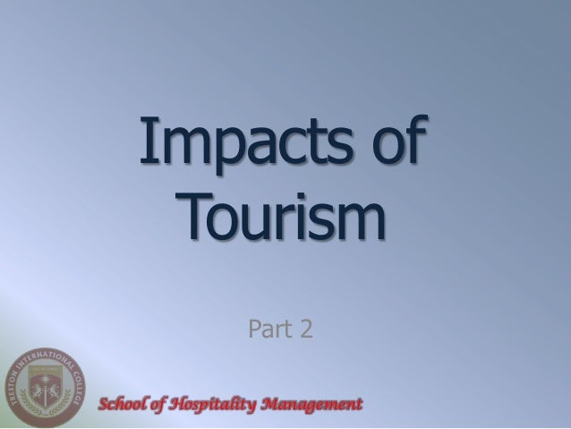 Impacts of     Tourism                  Part 2School of Hospitality Management