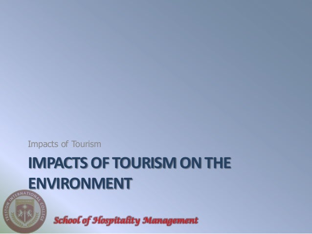 the impacts of tourism on the Introduction tourism is widely perceived as a potential economic base, providing elements that may improve quality of life such as employment opportunities, tax revenues, economic.