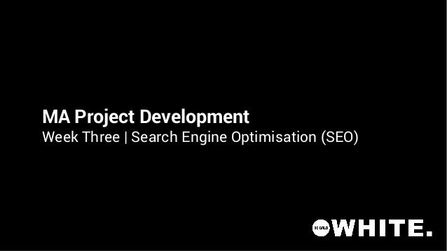 MA Project Development Week Three | Search Engine Optimisation (SEO)