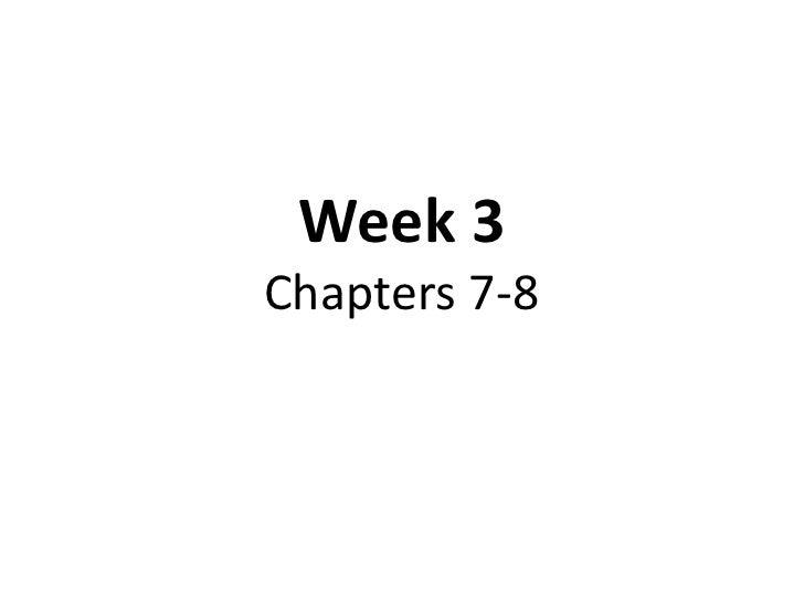 Week 3Chapters 7-8