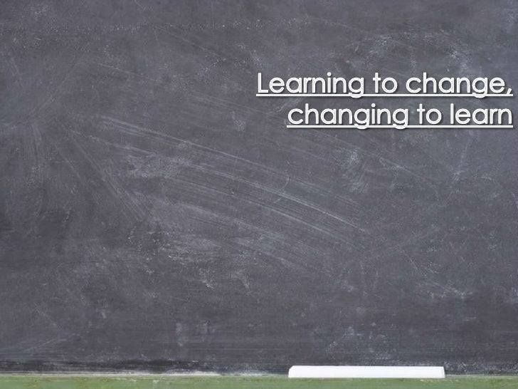 Learning to change, changing to learn<br />