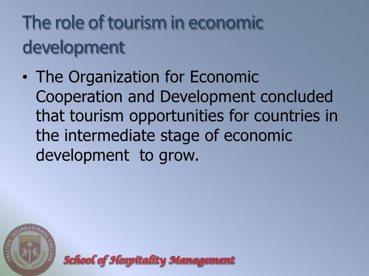 role of tourism in economic development Tourism is one of the fastest growing service industry in the country with great potentials for its further expansion and diversification tourism industry plays a major role in any country's economic development.