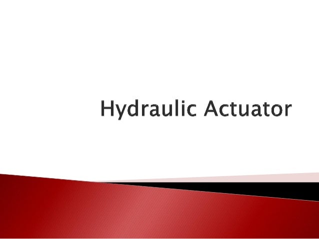  Hydraulic actuators are installed to drive loads by converting the hydraulic power into mechanical power.  The hydrauli...