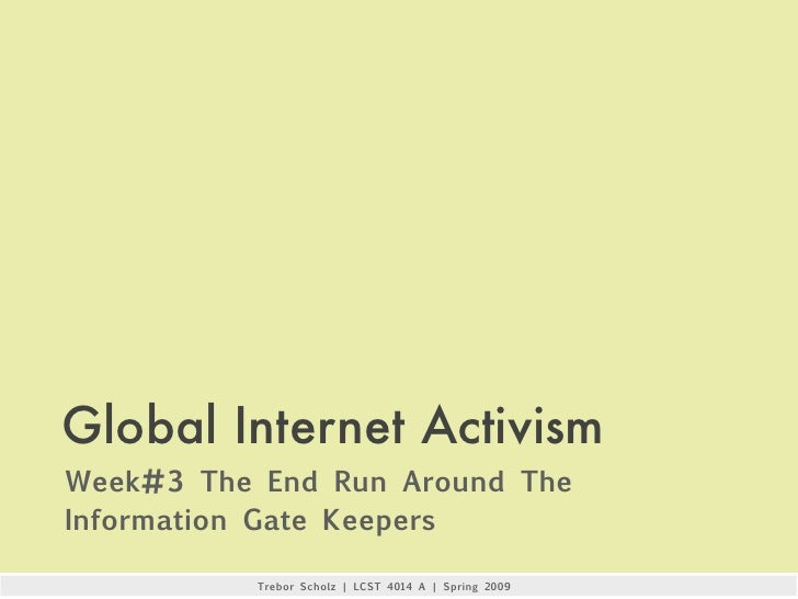 Global Internet Activism Week#3 The End Run Around The Information Gate Keepers             Trebor Scholz | LCST 4014 A | ...