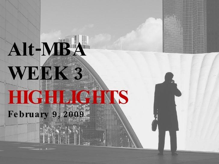 Alt-MBA WEEK 3  HIGHLIGHTS February 9, 2009
