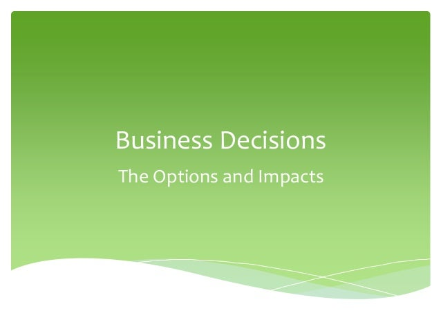 Business DecisionsThe Options and Impacts