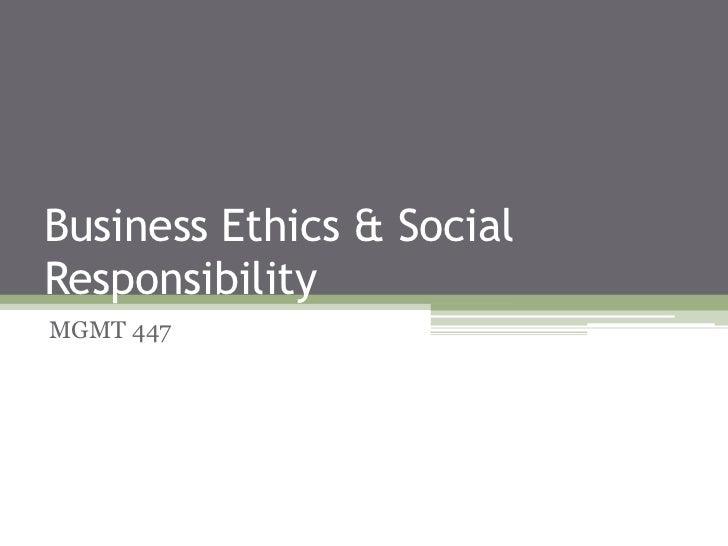 Business Ethics & SocialResponsibilityMGMT 447