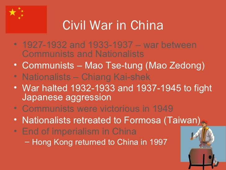 Civil War in China• 1927-1932 and 1933-1937 – war between  Communists and Nationalists• Communists – Mao Tse-tung (Mao Zed...