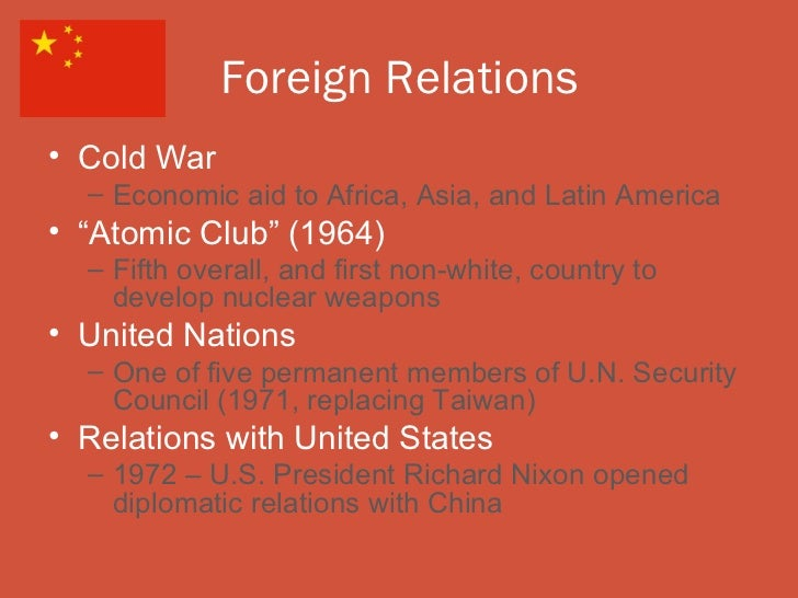 """Foreign Relations• Cold War  – Economic aid to Africa, Asia, and Latin America• """"Atomic Club"""" (1964)  – Fifth overall, and..."""