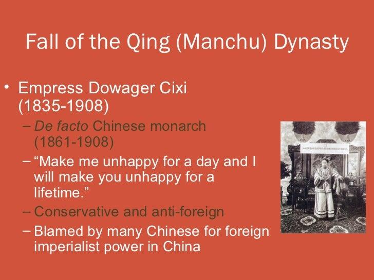"Fall of the Qing (Manchu) Dynasty• Empress Dowager Cixi  (1835-1908)  – De facto Chinese monarch    (1861-1908)  – ""Make m..."