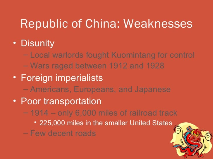 Republic of China: Weaknesses• Disunity  – Local warlords fought Kuomintang for control  – Wars raged between 1912 and 192...