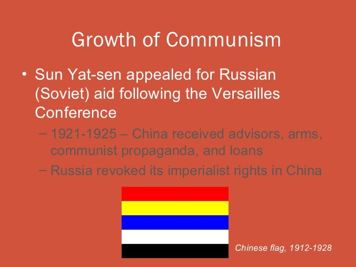 Growth of Communism• Sun Yat-sen appealed for Russian  (Soviet) aid following the Versailles  Conference  – 1921-1925 – Ch...