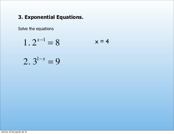 3. Exponential Equations.                 Solve the equations                                             x=4viernes, 24 d...