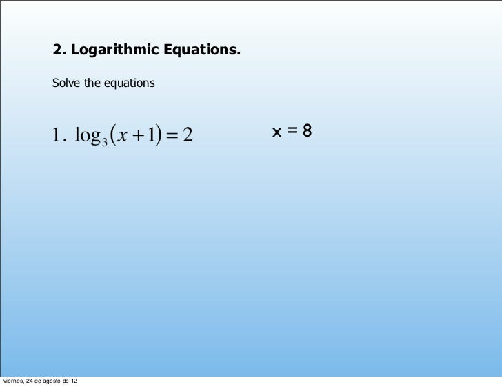 2. Logarithmic Equations.                 Solve the equations                                             x=8viernes, 24 d...