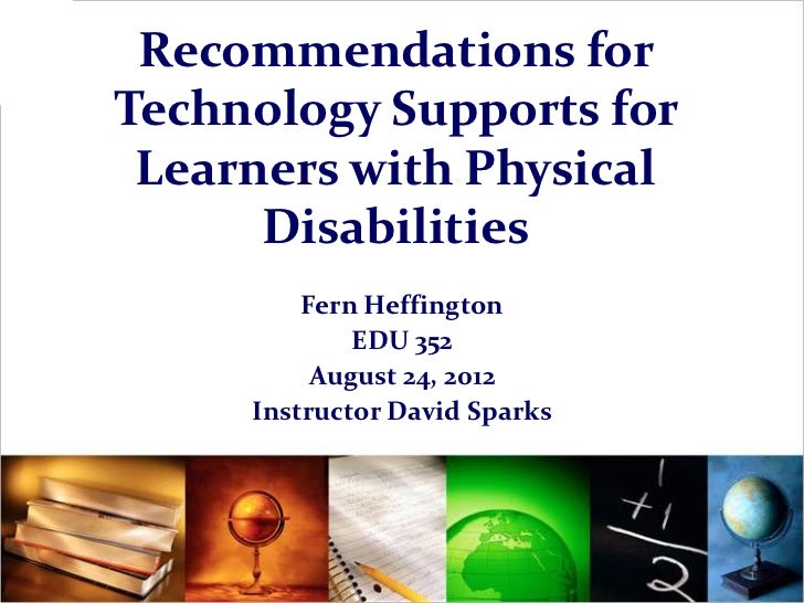Recommendations forTechnology Supports for Learners with Physical      Disabilities         Fern Heffington             ED...