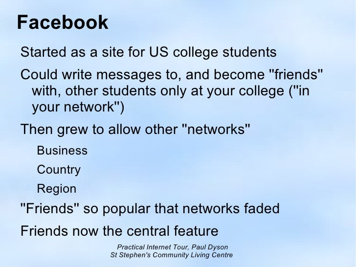 Facebook <ul><li>Started as a site for US college students