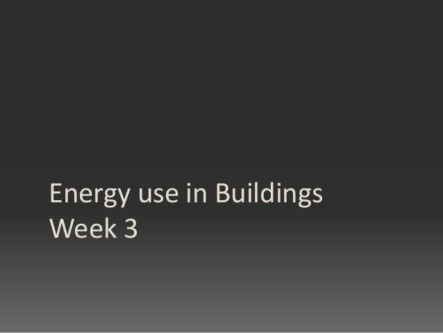 Energy use in Buildings Week 3