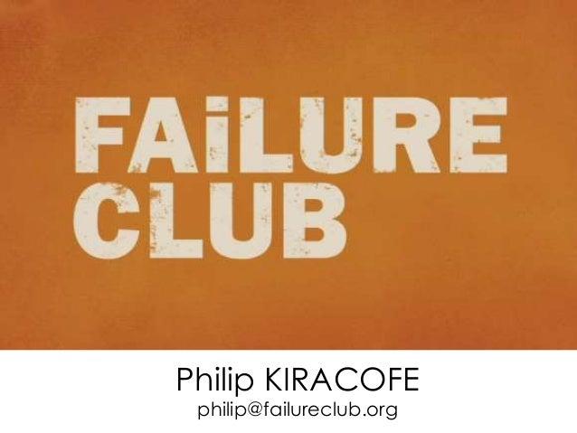 Philip KIRACOFE philip@failureclub.org