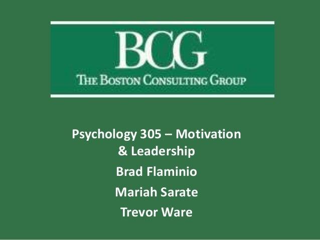 Psychology 305 – Motivation       & Leadership       Brad Flaminio       Mariah Sarate        Trevor Ware