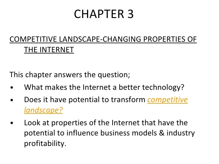 CHAPTER 3 <ul><li>COMPETITIVE LANDSCAPE-CHANGING PROPERTIES OF THE INTERNET </li></ul><ul><li>This chapter answers the que...