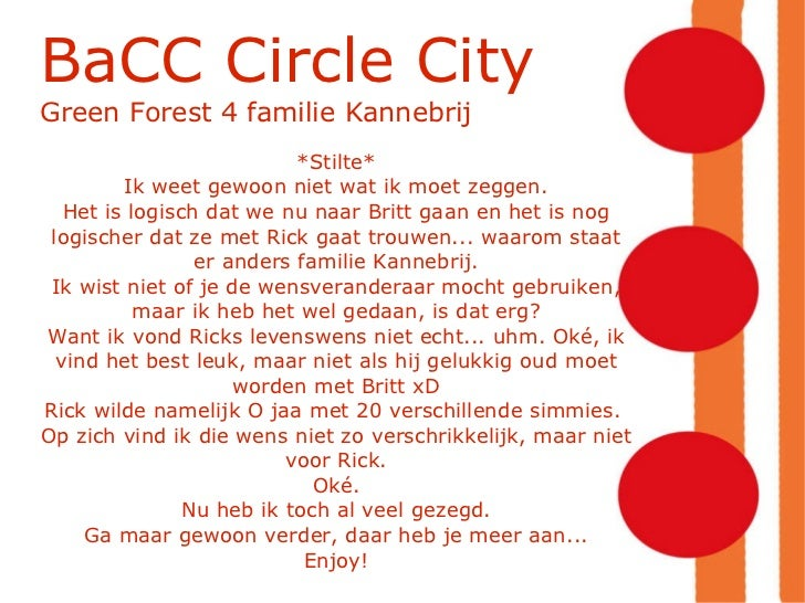 BaCC Circle City Green Forest 4 familie Kannebrij *Stilte* Ik weet gewoon niet wat ik moet zeggen. Het is logisch dat we n...