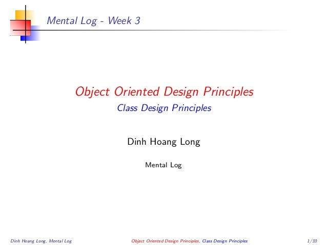 Mental Log - Week 3 Object Oriented Design Principles Class Design Principles Dinh Hoang Long Mental Log Dinh Hoang Long, ...