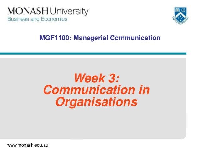 www.monash.edu.au MGF1100: Managerial Communication Week 3: Communication in Organisations