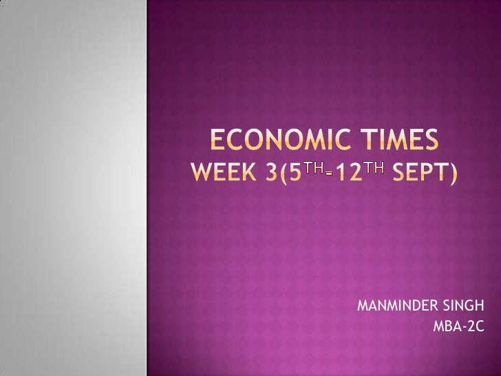 ECONOMIC TIMESWEEK 3(5th-12th SEPT)<br />MANMINDER SINGH<br />MBA-2C<br />