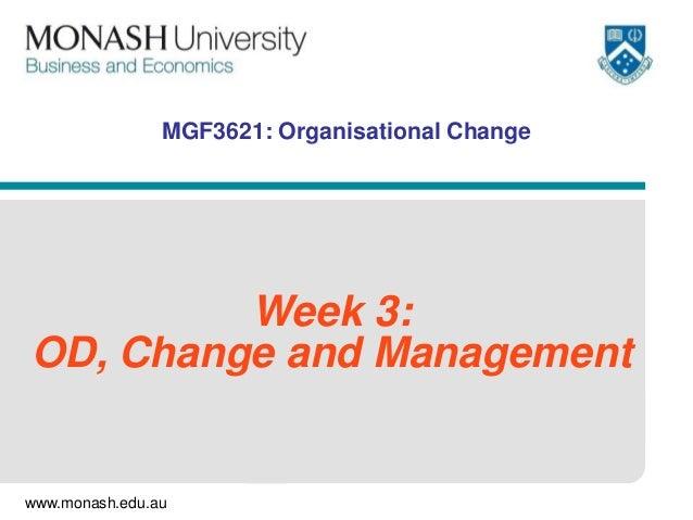 MGF3621: Organisational Change         Week 3:OD, Change and Managementwww.monash.edu.au