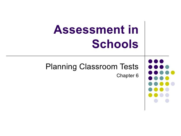 Assessment in Schools Planning Classroom Tests Chapter 6