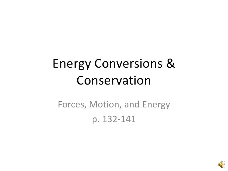 Energy Conversions &    ConservationForces, Motion, and Energy        p. 132-141