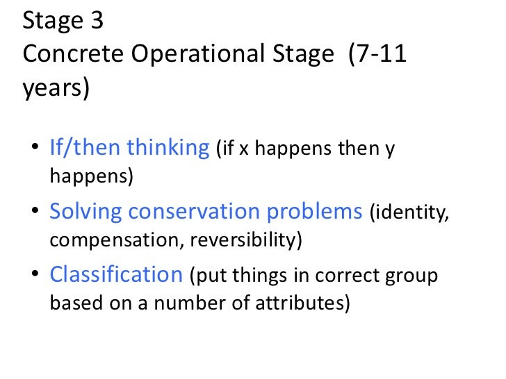 concrete operational stage Cognitive development in 8-10 year olds the concrete operational period is the stage during which children begin applying logic and reasoning to concrete.