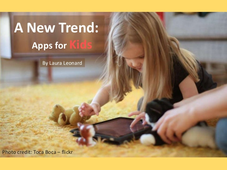 A New Trend: <br />Apps for Kids<br />By Laura Leonard<br />Photo credit: Toca Boca – flickr<br />