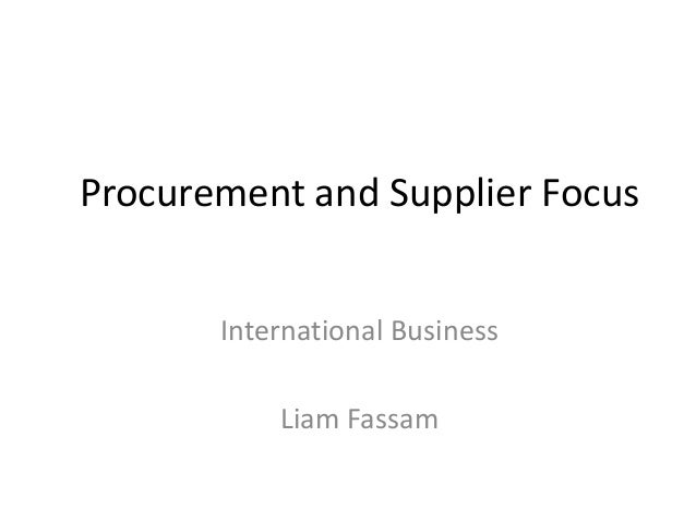 Procurement and Supplier FocusInternational BusinessLiam Fassam