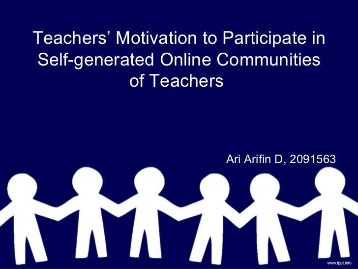 Teachers' Motivation to Participate inSelf-generated Online Communities           of Teachers                         Ari ...