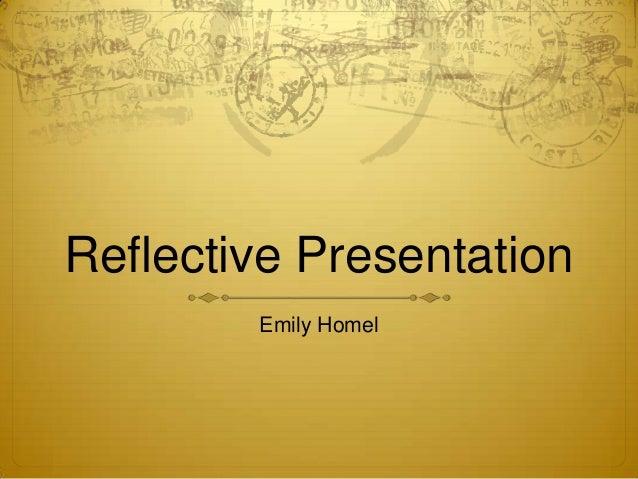 Reflective Presentation Emily Homel