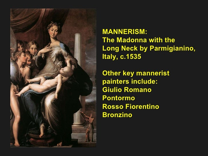 MANNERISM: The Madonna with the Long Neck by Parmigianino, Italy, c.1535 Other key mannerist painters include: Giulio Roma...