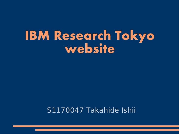 IBM Research Tokyo     website   S1170047 Takahide Ishii