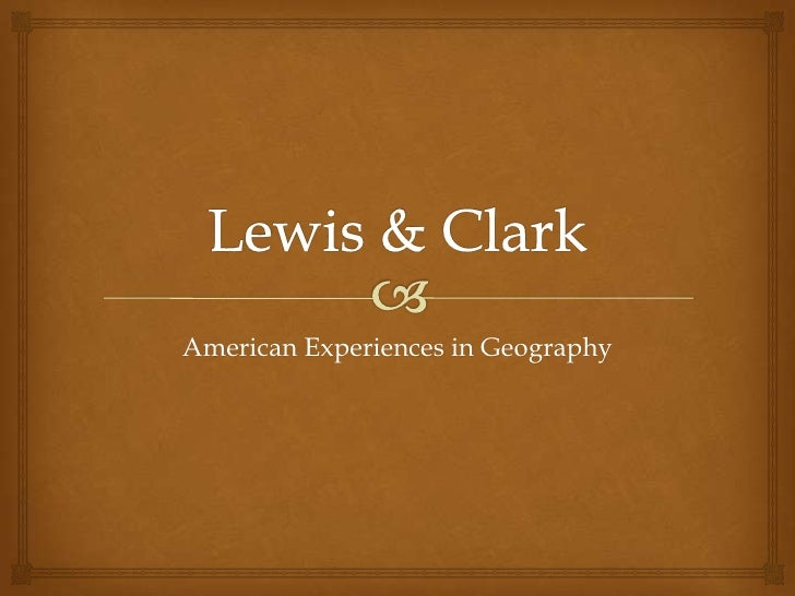 Lewis & Clark<br />American Experiences in Geography<br />