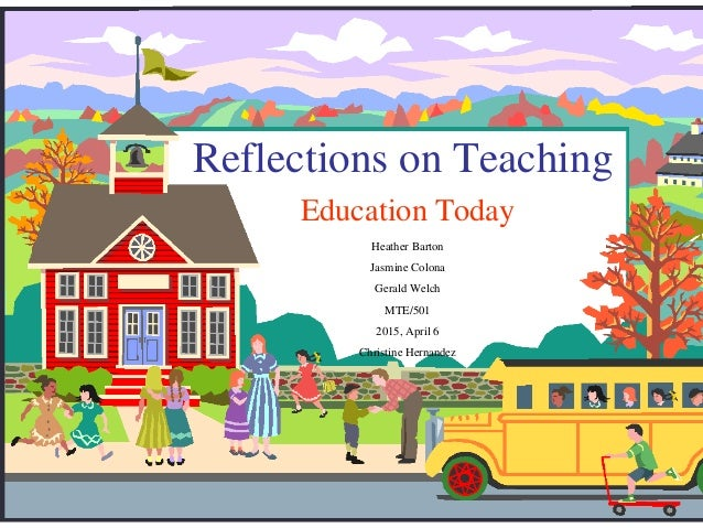 mte 501 week Week 3 team assignment 1 reflections on teaching education today heather  barton jasmine colona gerald welch mte/501 2015, april 6.