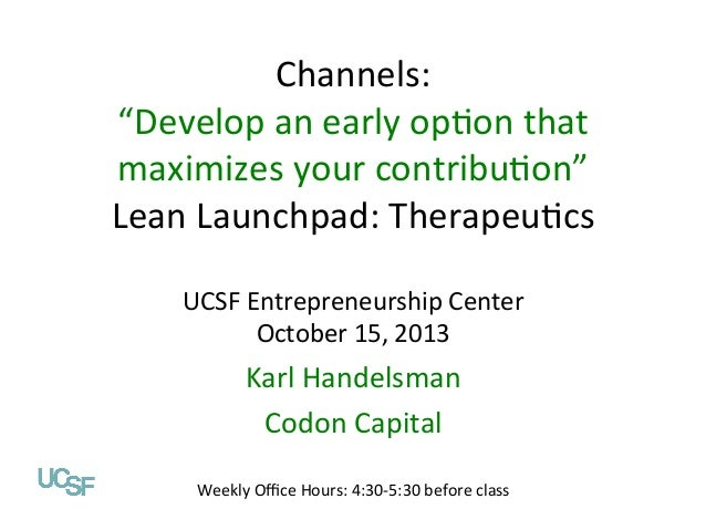 "Channels:	    ""Develop	   an	   early	   op1on	   that	    maximizes	   your	   contribu1on""	    Value Propositions Lean	 ..."