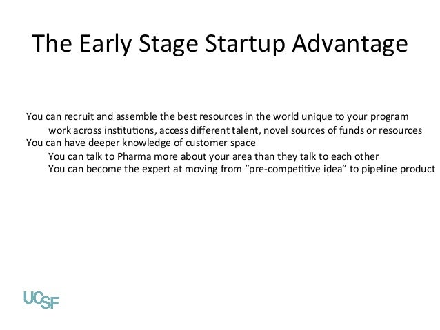 The  Early  Stage  Startup  Advantage      You  can  recruit  and  assemble  the  best  resource...