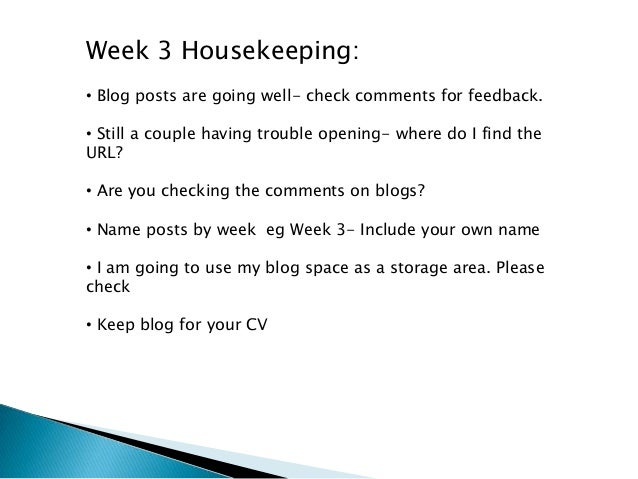 Week 3 Housekeeping: • Blog posts are going well- check comments for feedback. • Still a couple having trouble opening- wh...