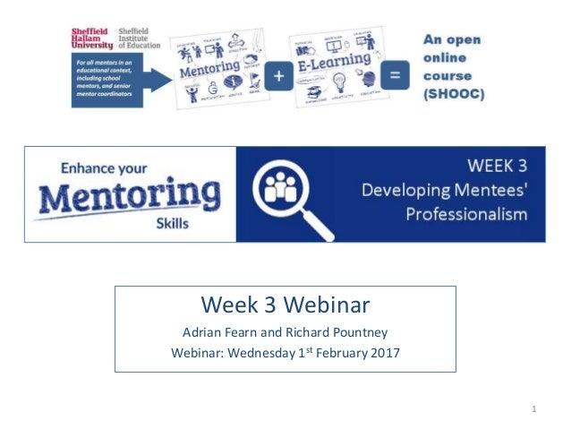 Week 3 Webinar Adrian Fearn and Richard Pountney Webinar: Wednesday 1st February 2017 1